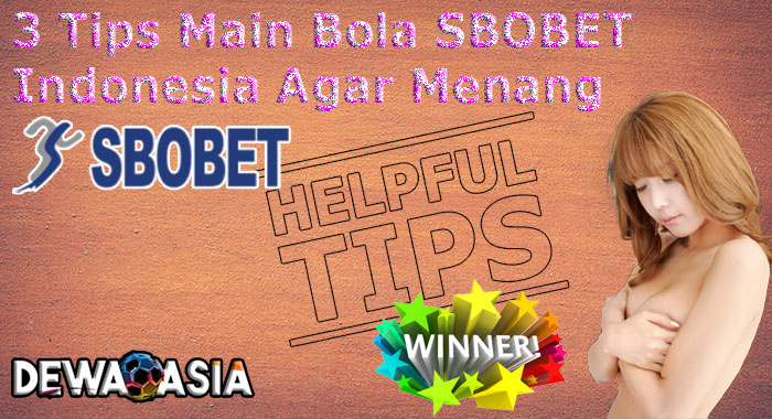 3 Tips Main Bola SBOBET Indonesia Agar Menang